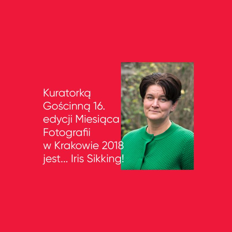 Iris Sikking kuratorką gościnną 16. edycji Miesiąca Fotografii w Krakowie 2018!